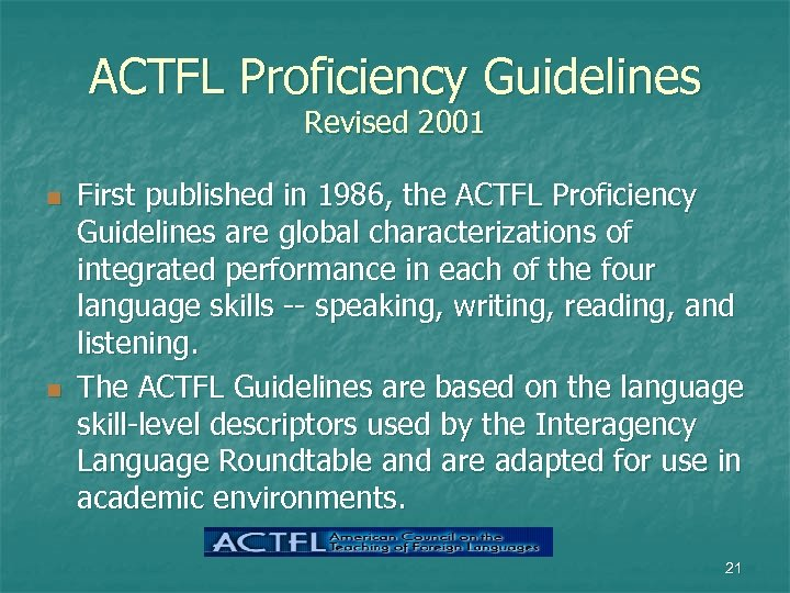 ACTFL Proficiency Guidelines Revised 2001 n n First published in 1986, the ACTFL Proficiency