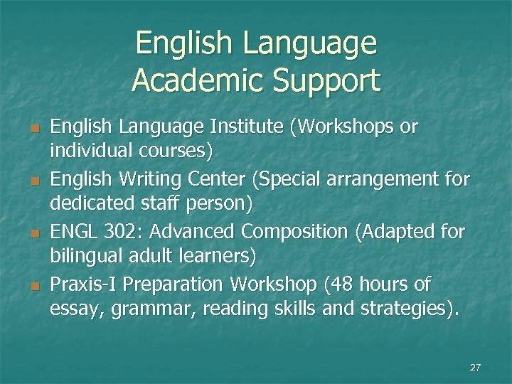 English Language Academic Support n n English Language Institute (Workshops or individual courses) English