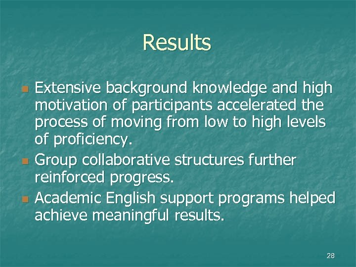 Results n n n Extensive background knowledge and high motivation of participants accelerated the