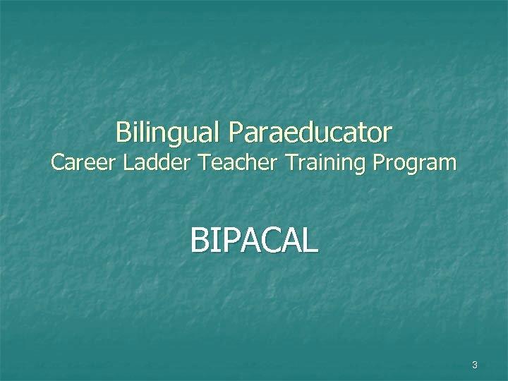 Bilingual Paraeducator Career Ladder Teacher Training Program BIPACAL 3