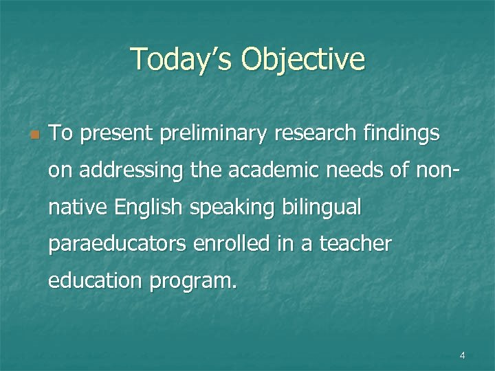 Today's Objective n To present preliminary research findings on addressing the academic needs of
