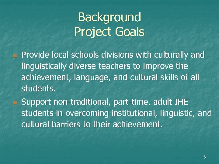 Background Project Goals n n Provide local schools divisions with culturally and linguistically diverse