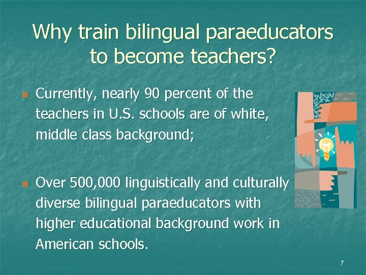Why train bilingual paraeducators to become teachers? n n Currently, nearly 90 percent of