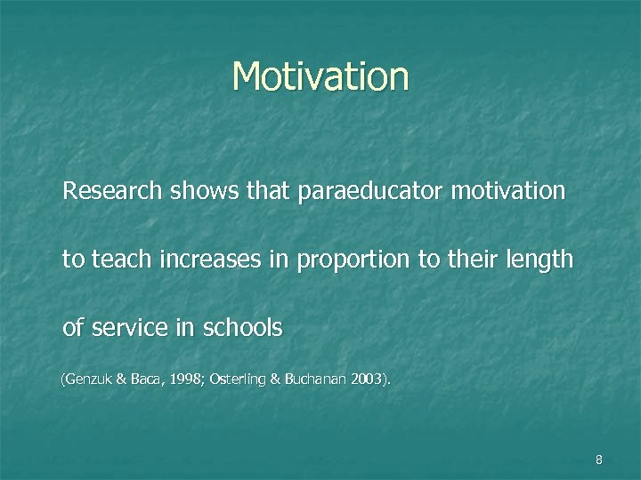 Motivation Research shows that paraeducator motivation to teach increases in proportion to their length