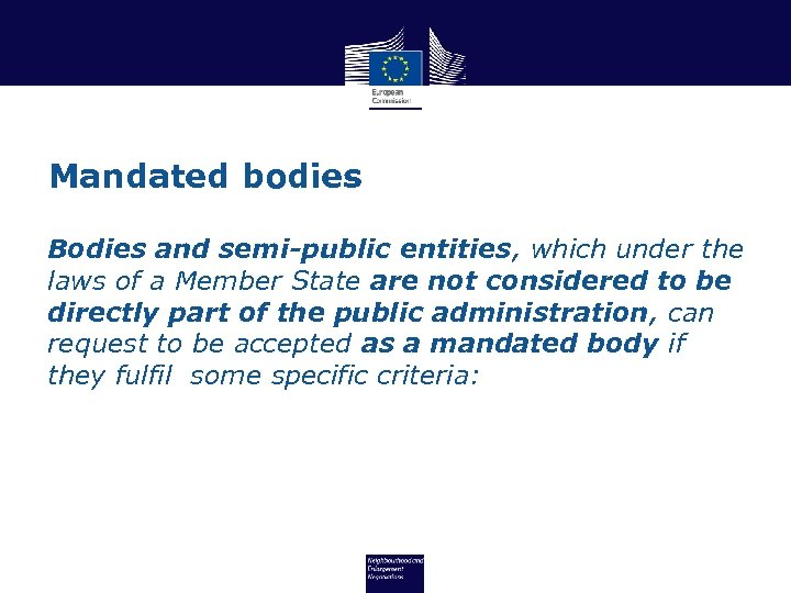 Mandated bodies Bodies and semi-public entities, which under the laws of a Member State