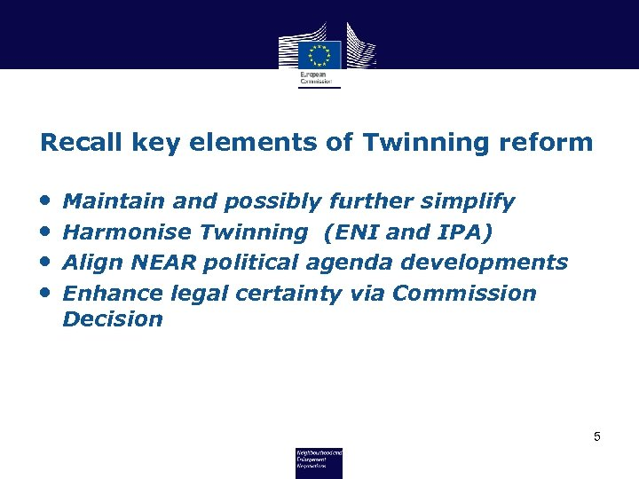 Recall key elements of Twinning reform • • Maintain and possibly further simplify Harmonise