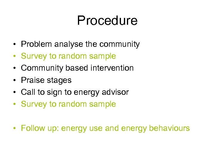Procedure • • • Problem analyse the community Survey to random sample Community based