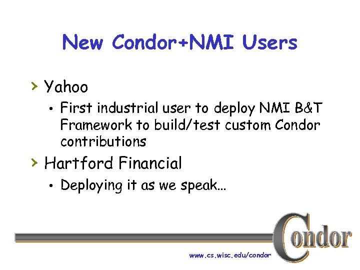 New Condor+NMI Users › Yahoo • First industrial user to deploy NMI B&T Framework