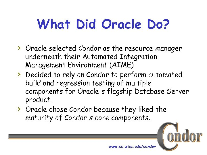 What Did Oracle Do? › Oracle selected Condor as the resource manager › ›