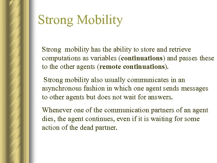 Strong Mobility Strong mobility has the ability to store and retrieve computations as variables