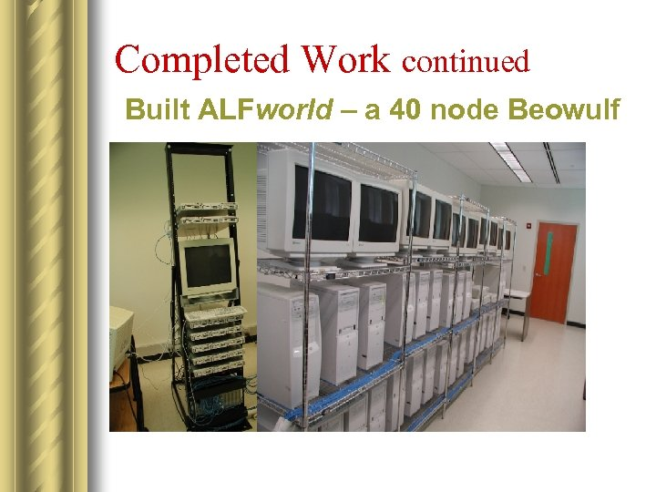 Completed Work continued Built ALFworld – a 40 node Beowulf
