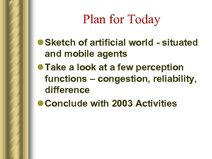 Plan for Today l Sketch of artificial world - situated and mobile agents l