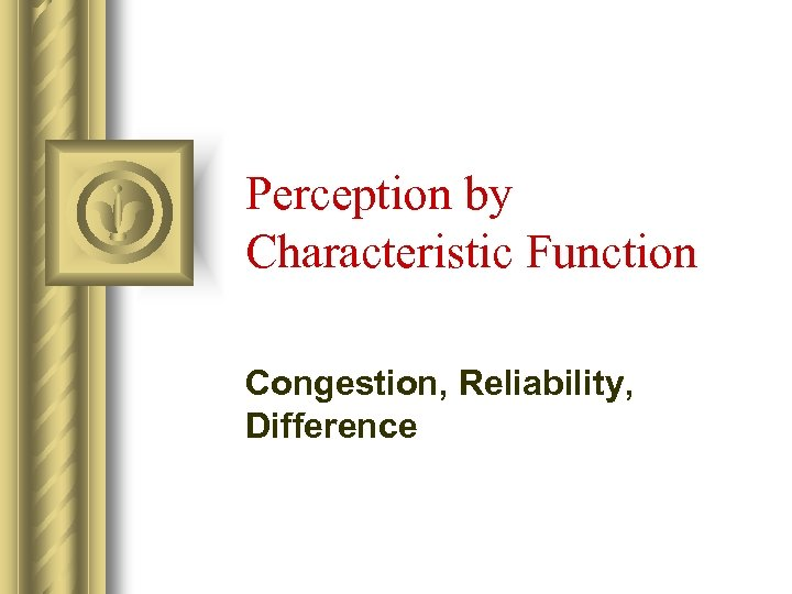 Perception by Characteristic Function Congestion, Reliability, Difference