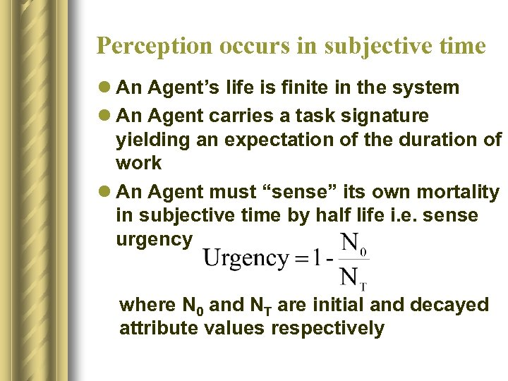 Perception occurs in subjective time l An Agent's life is finite in the system