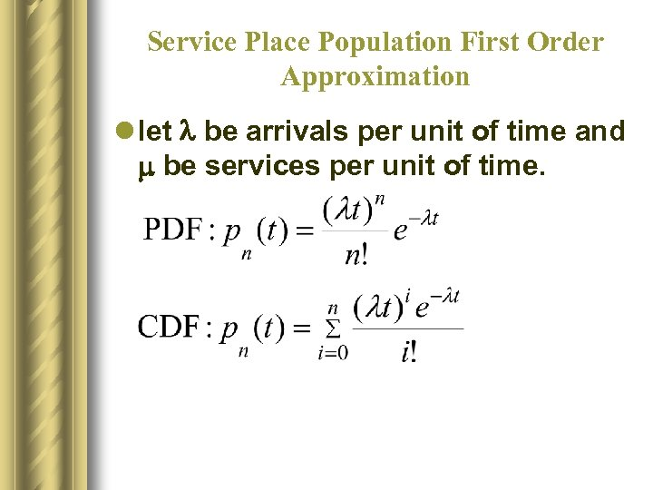 Service Place Population First Order Approximation l let l be arrivals per unit of