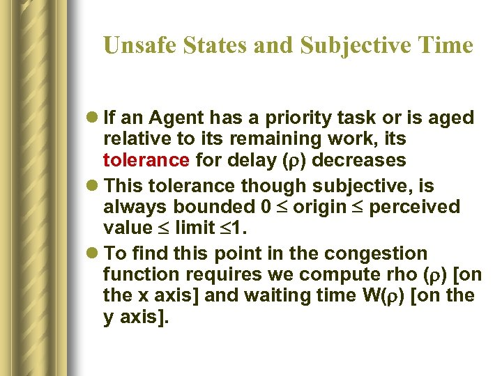 Unsafe States and Subjective Time l If an Agent has a priority task or