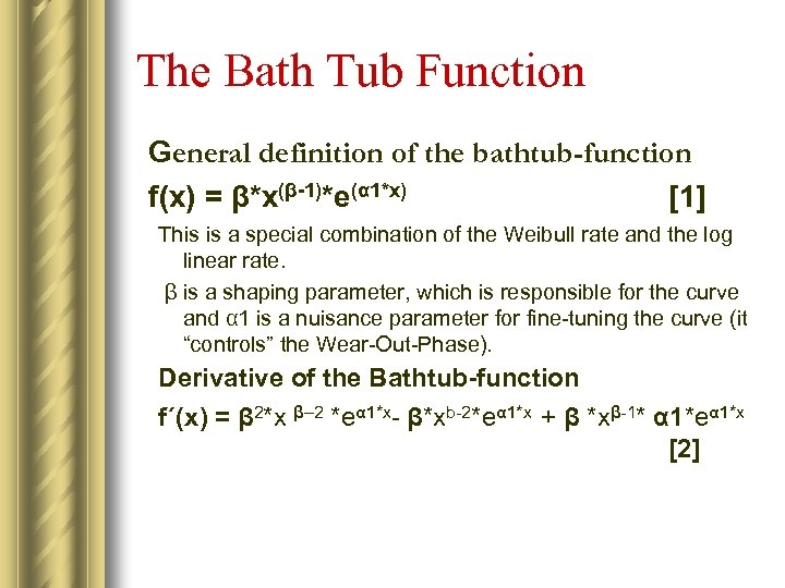 The Bath Tub Function General definition of the bathtub-function f(x) = β*x(β-1)*e(α 1*x) [1]