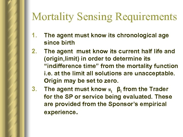 Mortality Sensing Requirements 1. 2. 3. The agent must know its chronological age since