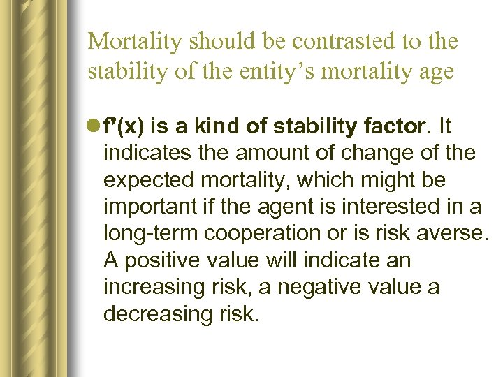 Mortality should be contrasted to the stability of the entity's mortality age l f'(x)