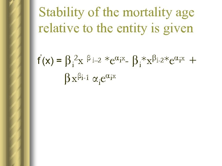 Stability of the mortality age relative to the entity is given *eα ix- β