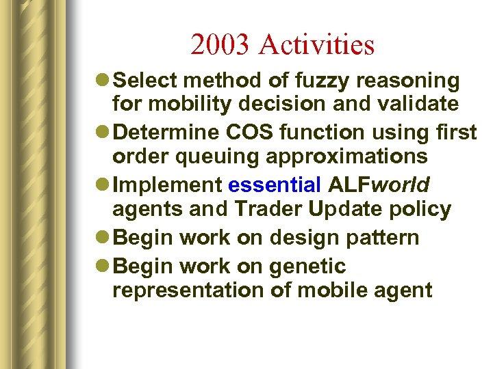 2003 Activities l Select method of fuzzy reasoning for mobility decision and validate l