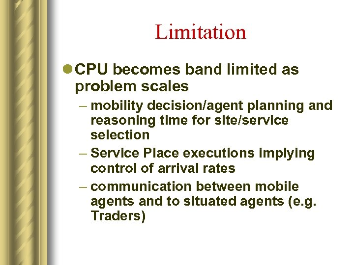 Limitation l CPU becomes band limited as problem scales – mobility decision/agent planning and