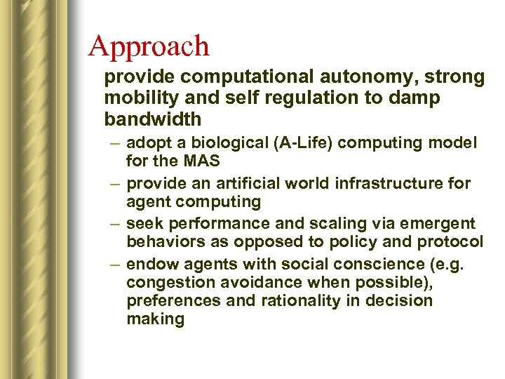 Approach provide computational autonomy, strong mobility and self regulation to damp bandwidth – adopt
