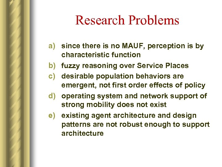 Research Problems a) since there is no MAUF, perception is by characteristic function b)