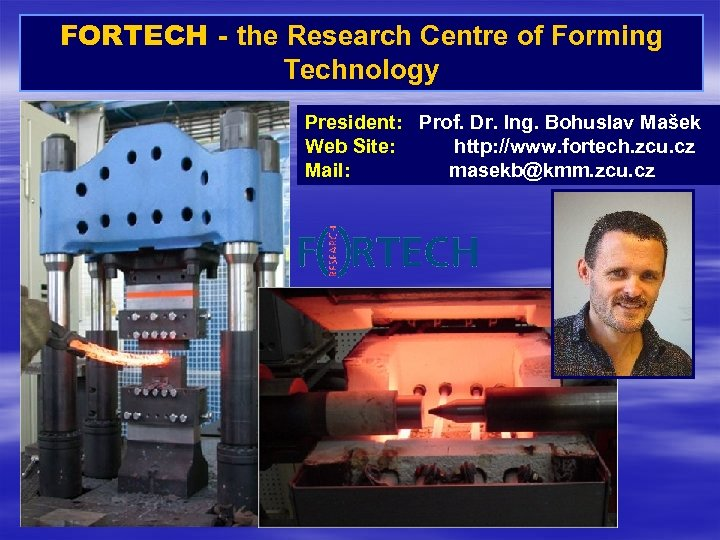 FORTECH - the Research Centre of Forming Technology President: Prof. Dr. Ing. Bohuslav Mašek