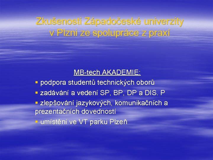 Zkušenosti Západočeské univerzity v Plzni ze spolupráce z praxí MB-tech AKADEMIE: § podpora studentů