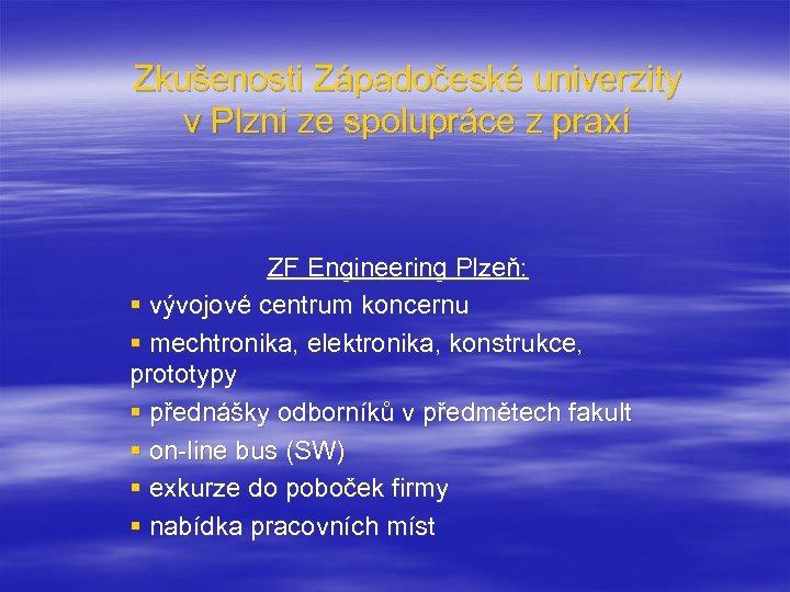 Zkušenosti Západočeské univerzity v Plzni ze spolupráce z praxí ZF Engineering Plzeň: § vývojové
