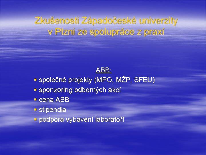 Zkušenosti Západočeské univerzity v Plzni ze spolupráce z praxí ABB: § společné projekty (MPO,