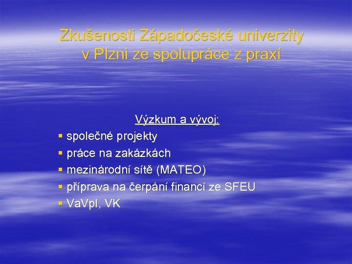 Zkušenosti Západočeské univerzity v Plzni ze spolupráce z praxí Výzkum a vývoj: § společné