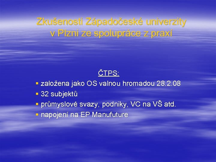 Zkušenosti Západočeské univerzity v Plzni ze spolupráce z praxí ČTPS: § založena jako OS