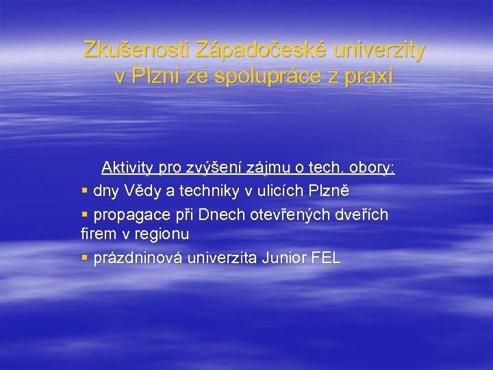 Zkušenosti Západočeské univerzity v Plzni ze spolupráce z praxí Aktivity pro zvýšení zájmu o