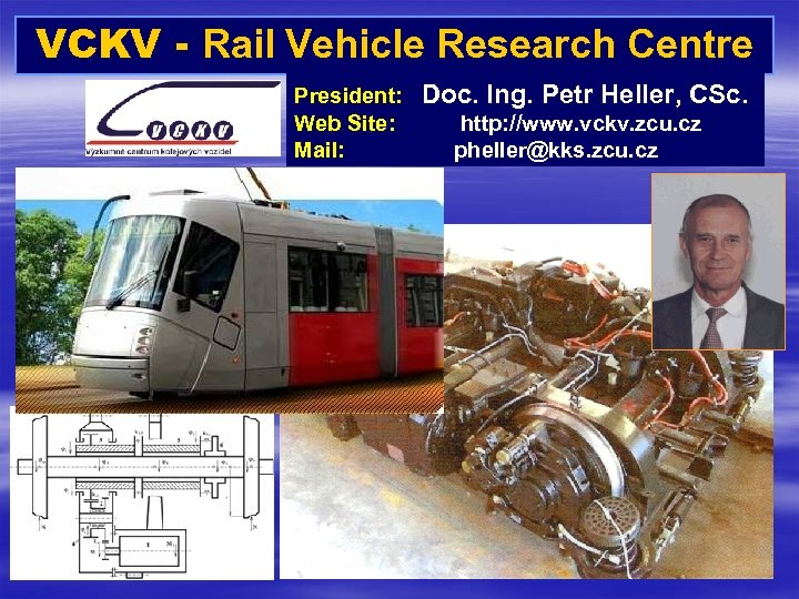 VCKV - Rail Vehicle Research Centre President: Web Site: Mail: Doc. Ing. Petr Heller,