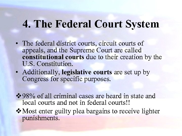 4. The Federal Court System • The federal district courts, circuit courts of appeals,