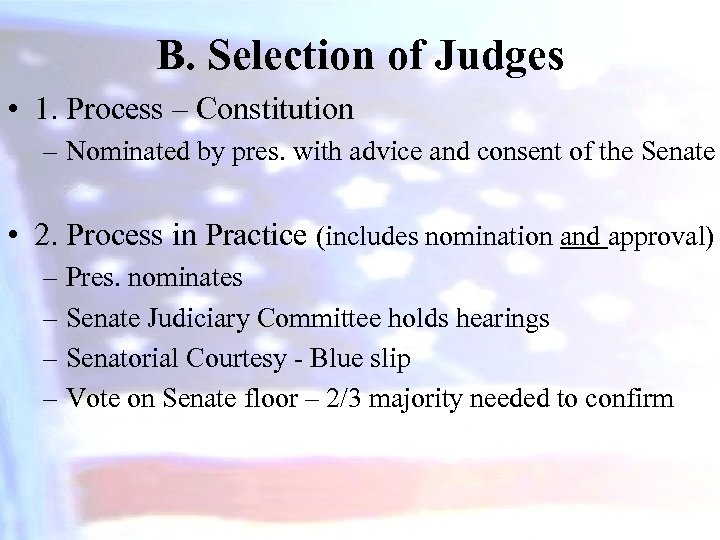B. Selection of Judges • 1. Process – Constitution – Nominated by pres. with