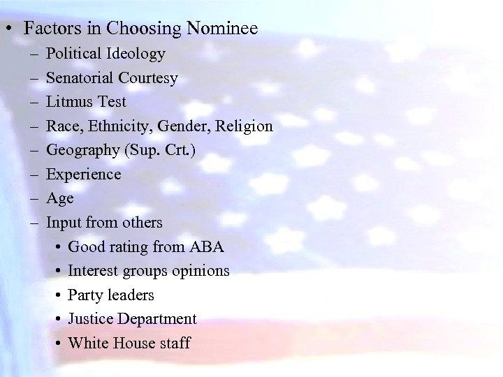 • Factors in Choosing Nominee – – – – Political Ideology Senatorial Courtesy