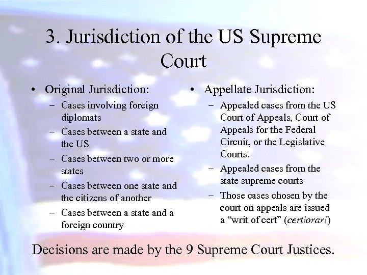 3. Jurisdiction of the US Supreme Court • Original Jurisdiction: – Cases involving foreign