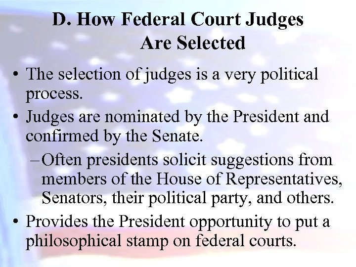 D. How Federal Court Judges Are Selected • The selection of judges is a