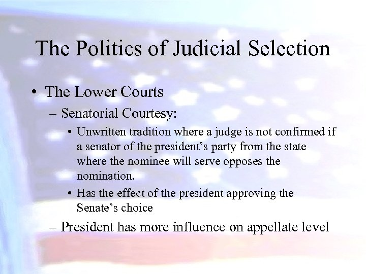 The Politics of Judicial Selection • The Lower Courts – Senatorial Courtesy: • Unwritten
