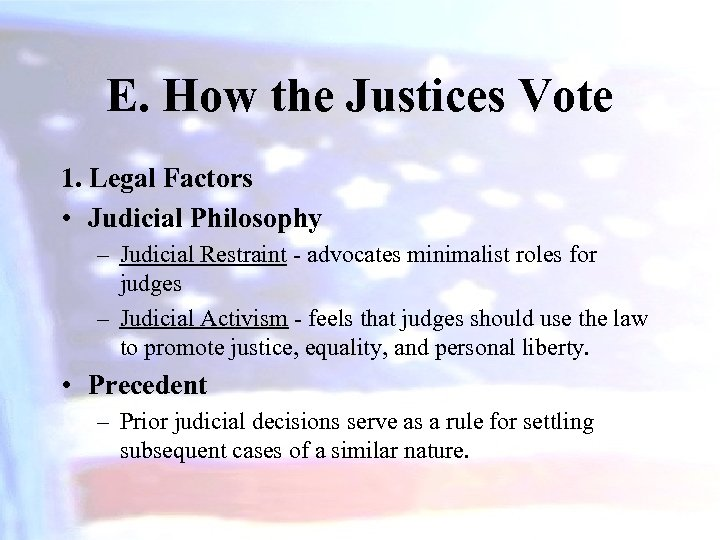 E. How the Justices Vote 1. Legal Factors • Judicial Philosophy – Judicial Restraint