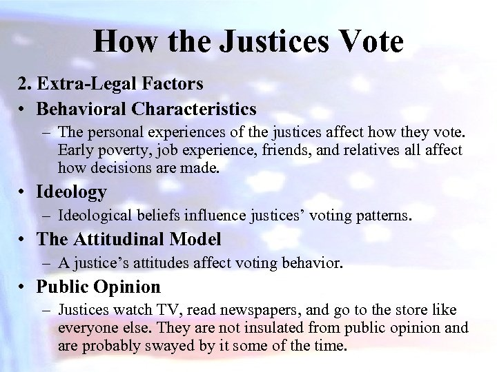 How the Justices Vote 2. Extra-Legal Factors • Behavioral Characteristics – The personal experiences