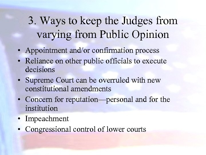 3. Ways to keep the Judges from varying from Public Opinion • Appointment and/or