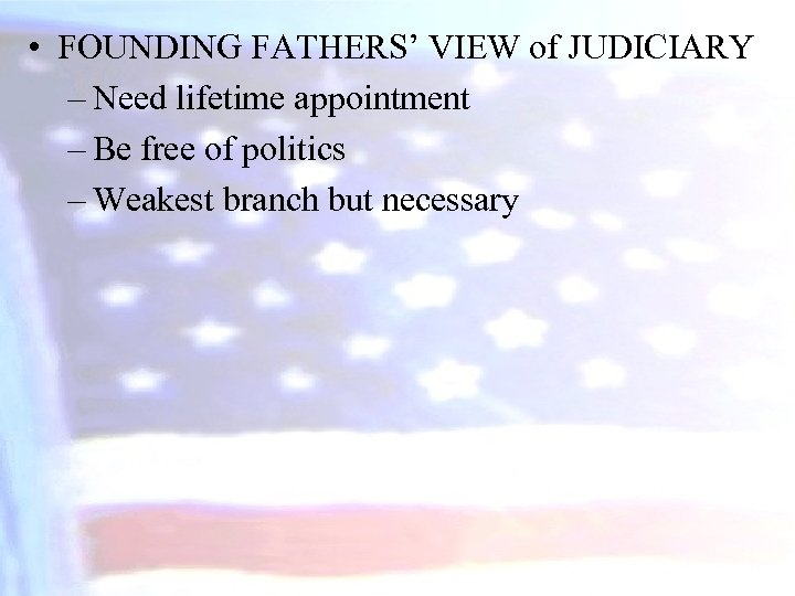 • FOUNDING FATHERS' VIEW of JUDICIARY – Need lifetime appointment – Be free