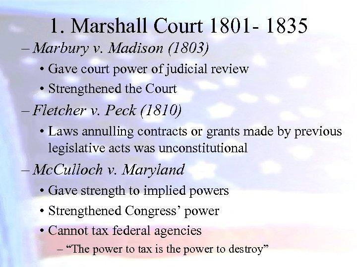 1. Marshall Court 1801 - 1835 – Marbury v. Madison (1803) • Gave court