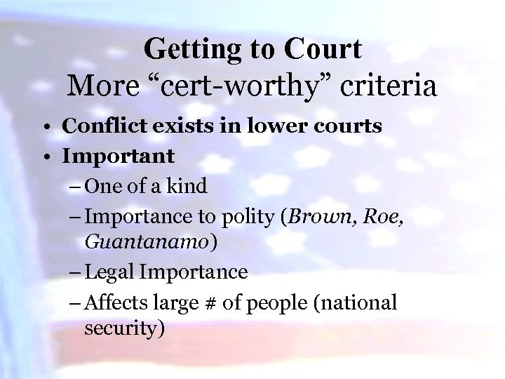 """Getting to Court More """"cert-worthy"""" criteria • Conflict exists in lower courts • Important"""