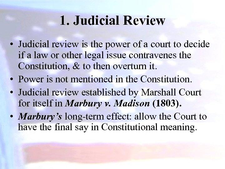 1. Judicial Review • Judicial review is the power of a court to decide