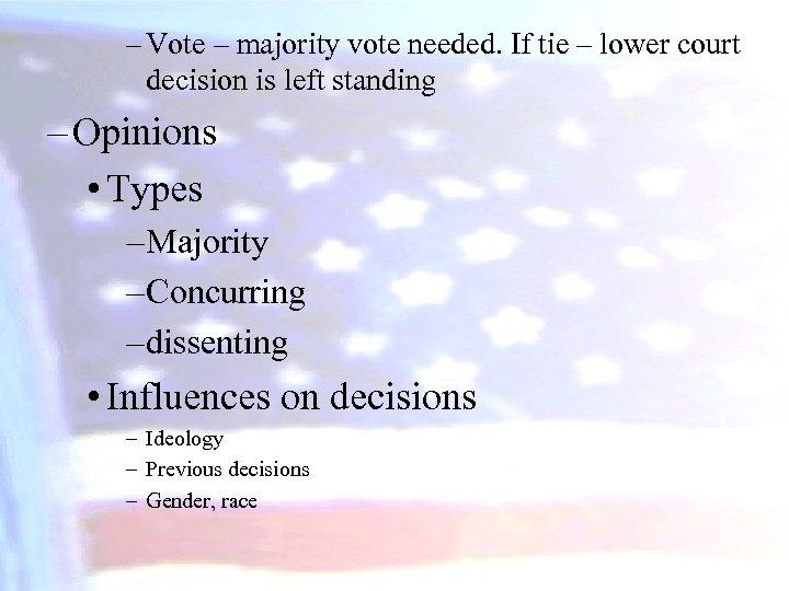 – Vote – majority vote needed. If tie – lower court decision is left